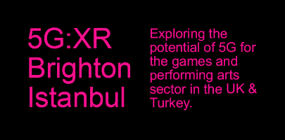 Meet The Makers - 5G:XR From Brighton & Istanbul