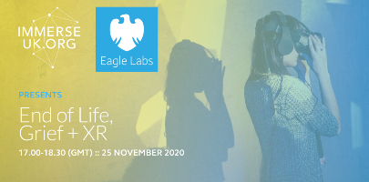 Immerse UK & Barclays Eagle Labs Present: End of Life, Grief + XR