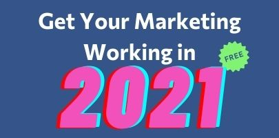 Get Your Marketing Working in 2021