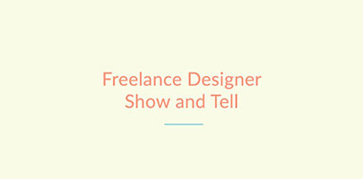 Freelance Designer Show and Tell