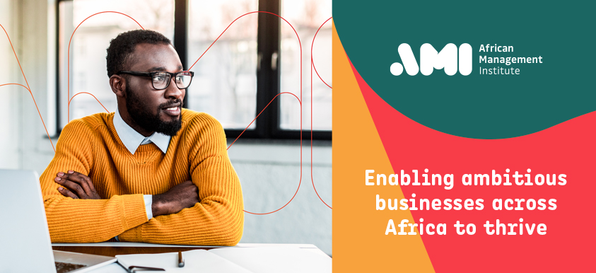 Enabling ambitious businesses across Africa to thrive | African Management Institute (AMI)