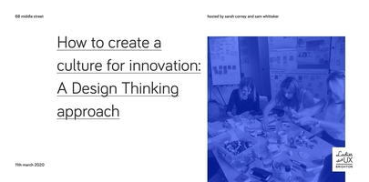 How to create a culture for innovation: A Design Thinking Approach