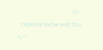 Creative Show and Tell