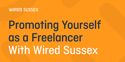 Promoting Yourself as a Freelancer With Wired Sussex