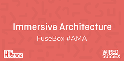 FuseBox Ask Me Anything: Immersive Technologies and the Built Environment